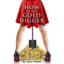 How to Be a Gold Digger: The secrets of wealth with other peoples money (Comedy How To Books Book 1)