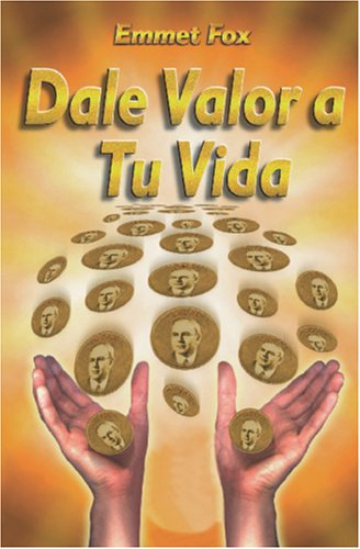 Dale Valor a tu Vida: Chispitas de Sabiduria (Spanish Edition) [Emmet Fox] (Tapa Blanda)
