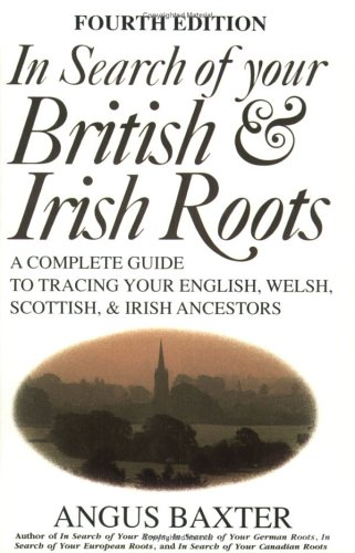 In Search of Your British & Irish Roots A Complete Guide to Tracing Your