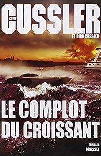 Le complot du croissant, Cussler, Clive