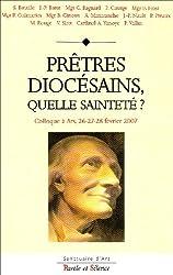 Prêtres diocésains, quelle sainteté ? : Colloque des 26-27-28 février 2007 à Ars
