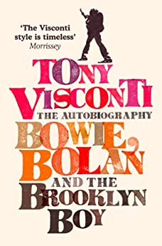 Tony Visconti: The Autobiography: Bowie, Bolan and the Brooklyn Boy by [Morrissey]
