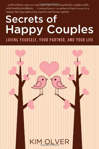 Secrets of Happy Couples: Loving Yourself Your Partner and Your Life Insideout Empowerment
