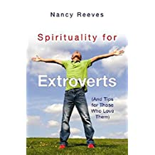 Spirituality For Extroverts: And Tips For Those Who Love Them