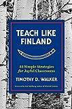 "Timothy D. Walker, ""Teach Like Finland: 33 Simple Strategies for Joyful Classrooms"" (W. W. Norton, 2017)"