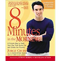 8 Minutes in the Morning: A Simple Way to Start Your Day That Burns Fat and Sheds the Pounds