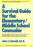Survival Guide for the Elementary/Middle School Counselor, John J. Schmidt, 0876288018