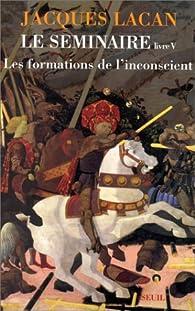 Le séminaire, livre V : Les formations de l'inconscient par Jacques Lacan