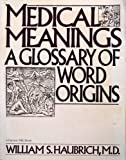 Medical Meanings: A Glossary of Word Origins by William S. Haubrich (1984-05-01)