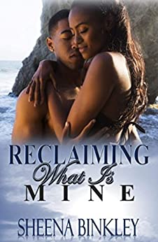 Reclaiming What Is Mine by [Binkley, Sheena]