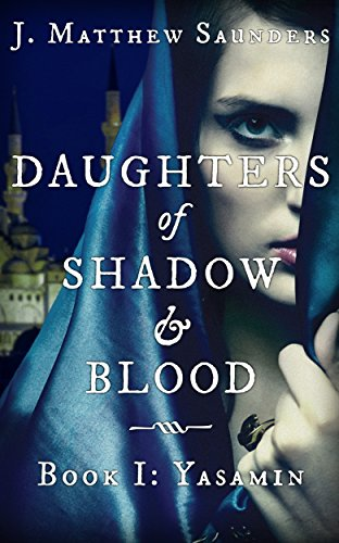 Daughters of shadow and blood book i yasamin kindle edition by daughters of shadow and blood book i yasamin by saunders j fandeluxe Image collections