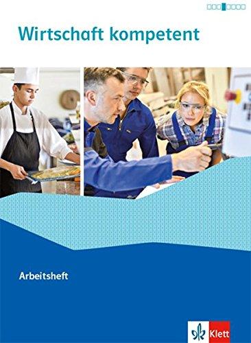 Wirtschaft kompetent: Arbeitsheft Broschüre – 1. September 2017 Klett 3128835268 Berufsschulbücher Wirtschaftskunde