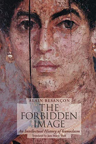 The Forbidden Image: An Intellectual History of Iconoclasm