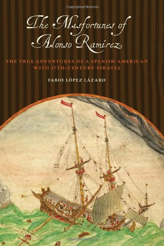 The Misfortunes of Alonso Ramírez: The True Adventures of a Spanish American with 17th-Century Pirates (Joe R. and Tere