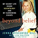 Beyond Belief : My Secret Life Inside Scientology and My Harrowing Escape Audiobook by Jenna Miscavige Hill Narrated by Sandy Rustin
