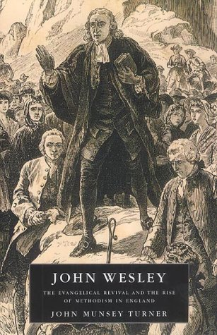 John Wesley: The Evangelical Revival and the Rise of Methodism in England