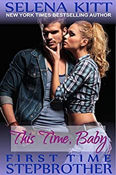 Stepbrother First Time: This Time, Baby: A Stepbrother Romance (First Time With My Stepbrother) by [Kitt, Selena]