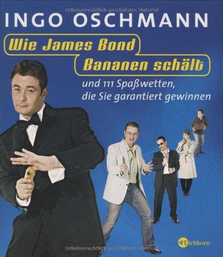 Wie James Bond Bananen schält und 111 weitere Spaßwetten, die Sie garantiert gewinnen Gebundenes Buch – 28. Februar 2009 Ingo Oschmann Eichborn Verlag 3821860472 Feier