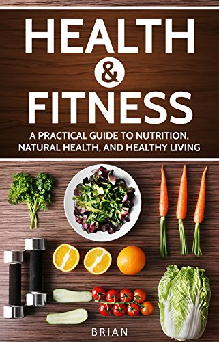 Health and Fitness: A Practical Guide to Nutrition, Natural