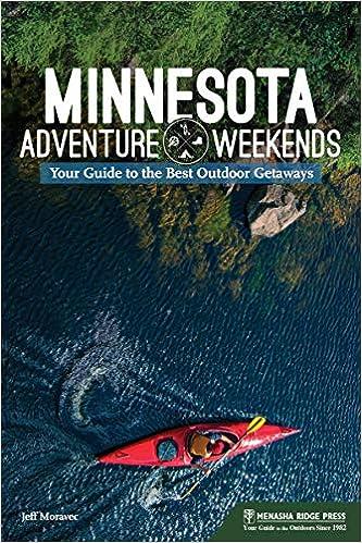 636717f0ce Minnesota Adventure Weekends  Your Guide to the Best Outdoor Getaways  Jeff  Moravec  9781634041560  Amazon.com  Books