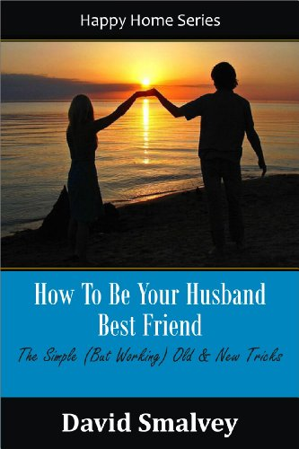 How To Become Your Husband's Best Friend: The Simple (but working) Old & New Tricks (Happy Home Series Book 1)