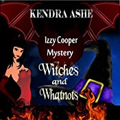 Witches and Whatnots: An Izzy Cooper Novel, Book 3 | Kendra Ashe
