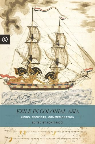 Exile in Colonial Asia: Kings, Convicts, Commemoration (Perspectives on the Global Past)