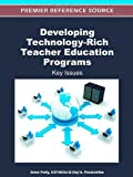 Developing Technology-Rich Teacher Education Programs : Key Issues, Drew Polly, 1466600144