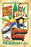 Saltwater Cowboy: The Rise and Fall of a Marijuana Empire