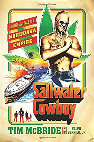 Saltwater Cowboy: The Rise and Fall of a Marijuana Empire ...