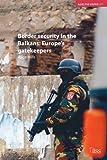 Border Security in the Balkans - Europe Gatekeepers, Alice Hills, 0415375886