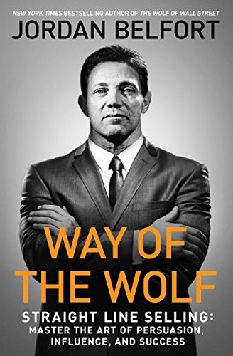 Pdf Business Way of the Wolf: Straight Line Selling: Master the Art of Persuasion, Influence, and Success