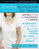 The Divorce Workbook for Teens: Activities to Help You Move Beyond the Breakup (Instant Help Solutions)
