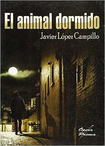 El animal dormido: Javier López Campillo: 9788484546245 ...