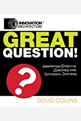 Great Question! Generating Effective Questions for Successful Outcomes Paperback
