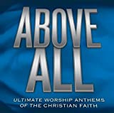 : Above All: Ultimate Worship Anthems of the Christian Faith