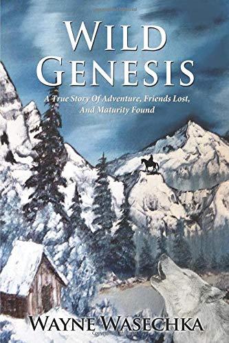 Read Online Wild Genesis: A True Story of Adventure, Friends Lost, and Maturity Found pdf epub