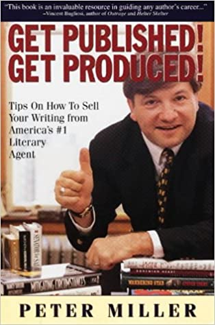 get published get produced a literary super agents inside tips on how to sell your writing