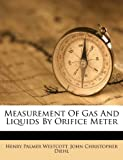 Measurement of Gas and Liquids by Orifice Meter, Henry Palmer Westcott, 1175706450