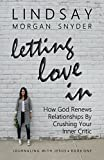 Letting Love In: How God Renews Relationships by Crushing Your Inner Critic (Journaling with Jesus Book 1)