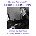 The Life and Music of George Gershwin | Ean Wood