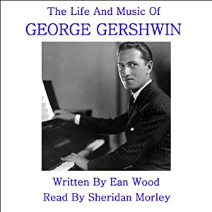 The Life and Music of George Gershwin Audiobook