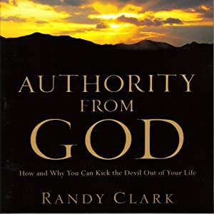 Authority from God: How and Why You Can Kick the Devil Out of Your Life Audiobook