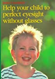 Help Your Child to Perfect Eyesight Without Glasses, Janet Goodrich, 1863511946