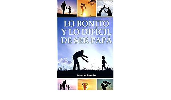 Amazon.com: LO BONITO Y LO DIFÍCIL DE SER PAPÁ (Spanish ...
