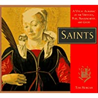 Saints: A Visual Almanac of the Virtuous, Pure, Praiseworthy, and Good