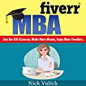 Fiverr MBA: Join the Gig Economy: Make More Money, Enjoy More Freedom Audiobook by Nick Vulich Narrated by Sonny Dufault
