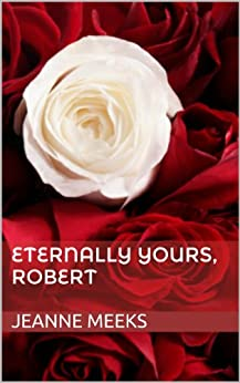 Eternally Yours, Robert by [Meeks, Jeanne]