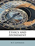 Ethics and Atonement, W. F. Lofthouse, 1241253994