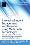 Increasing Student Engagement and Retention Using Multimedia Technologies, Laura A. Wankel, Patrick Blessinger, 1781905134
